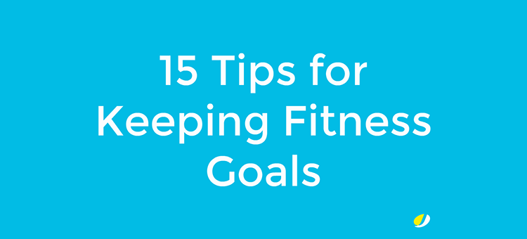 15 Tips for Keeping Your Fitness Goals